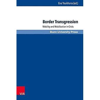 Border Transgression - Mobility and Mobilization in Crisis by Yaatsil