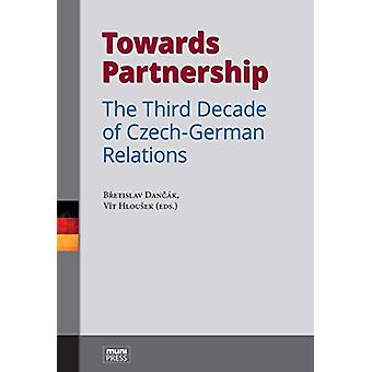 Towards Partnership - The Third Decade of Czech-German Relations by Br