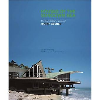 Houses of the Sundown Sea - The Architectural Vision of Harry Gesner b