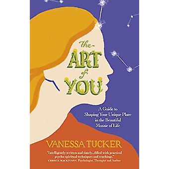 Art of You - The - A guide to shaping your unique place in the beautif