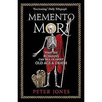Memento Mori - Lo que los romanos pueden decirnos sobre la vejez y la muerte por