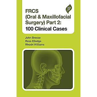 FRCS (Oral & Maxillofacial Surgery) Part 2 - 100 Clinical Cases by