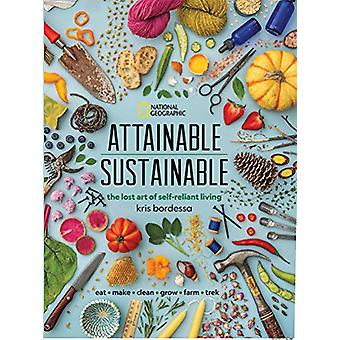 Attainable Sustainable - The Lost Art of Self-Reliant Living by Kris B