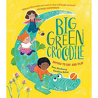 Big Green Crocodile - Rhymes to Say and Play by Jane Newberry - 978191