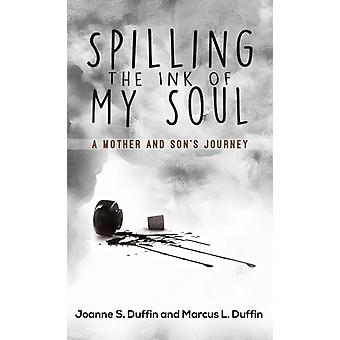 Spilling the Ink of My Soul by Joanne S Duffin & Marcus L Duffin