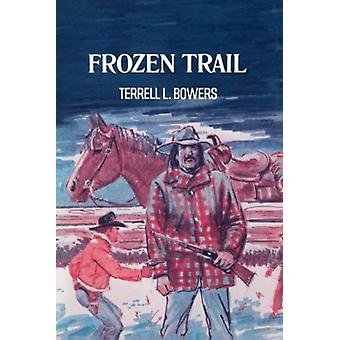 Frozen Trail by Terrell L Bowers