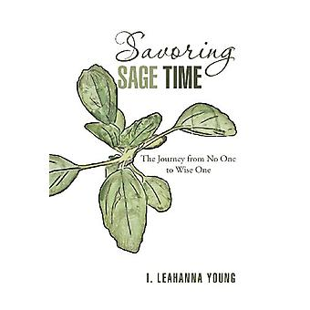 Savoring Sage Time - The Journey from No One to Wise One by I Leahanna