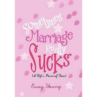 Sometimes Marriage Really Sucks - (A Wife's Point of View) by Essay Yo