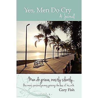 Yes - Men Do Cry - A Journal by Founder of Deschutes Brewery Gary Fish