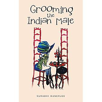 Grooming the Indian Male by Surabhi Banerjee - 9781482874815 Book