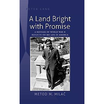 A Land Bright with Promise A Refugee of World War II Reflects on His Life in America