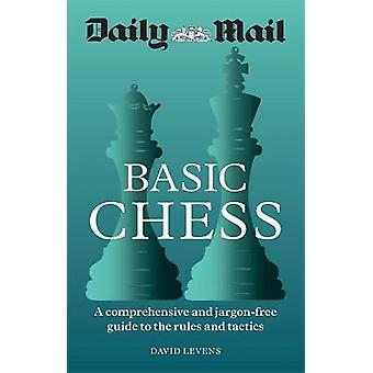 Daily Mail Basic Chess A comprehensive and jargonfree guide to the rules and tactics A comprehensive and jargonfree guide to the rules and tactics