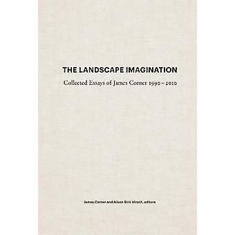 The Landscape Imagination Collected Essays of James Corner 19902010