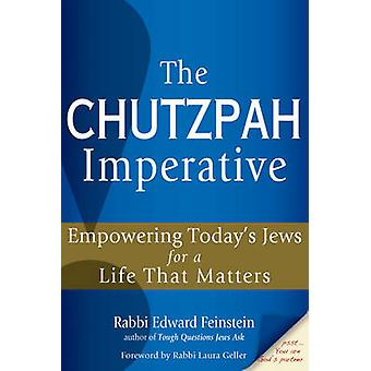 Chutzpah Imperative  Empowering Todays Jews for a Life That Matters by Foreword by Rabbi Laura Geller Rabbi Edward Feinstein