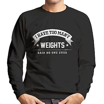 I Have Too Many Weights Said No One Ever Men's Sweatshirt