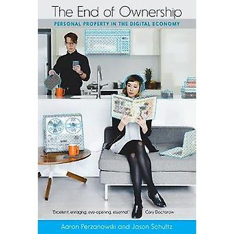The End of Ownership - Personal Property in the Digital Economy by Aar
