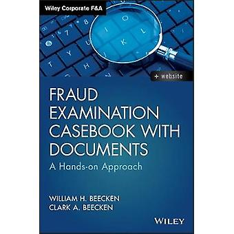 Fraud Examination Casebook with Documents - A Hands-on Approach by Wil