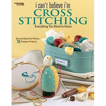 I Can't Believe I'm Cross Stitching by Leisure Arts - 9781601403384 B