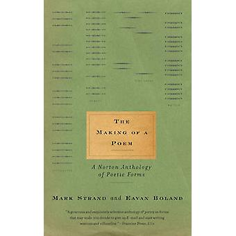 The Making of a Poem - A Norton Anthology of Poetic Forms by Eavan Bol