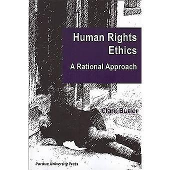 Mänskliga rättigheter etik - ett rationellt förhållningssätt av Clark Butler - 9781557534