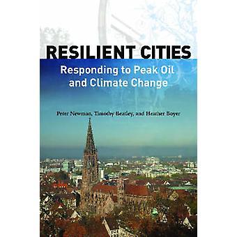 Widerstandsfähige Städte - Reaktion auf Peak Oil und Klimawandel von Peter
