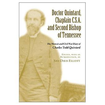 Doctor Quintard, Chaplain C.S.A. and Second Bishop of Tennessee: The Memoir and Civil War Diary of Charles Todd...