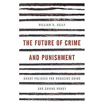 Die Zukunft von Schuld und Sühne: intelligente Strategien zur Verringerung der Kriminalität und Geld zu sparen