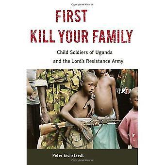 Först döda din familj: Barnsoldater i Uganda och Herrens motståndsarmé