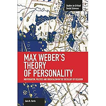 Max Weber's Theory of Personality: Individuation, Politics and Orientalism in the Sociology of Religion : Studies...