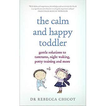 Le bambin Calm et heureux: Solutions aux crises de colère, nuit réveil, apprentissage de la propreté et plus en douceur