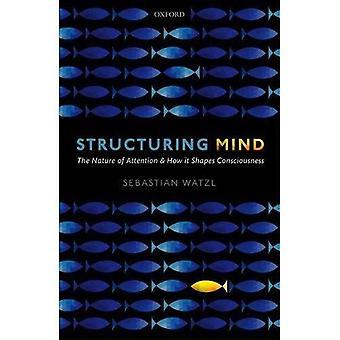 Strutturante mente: La natura dell'attenzione e come forme di coscienza