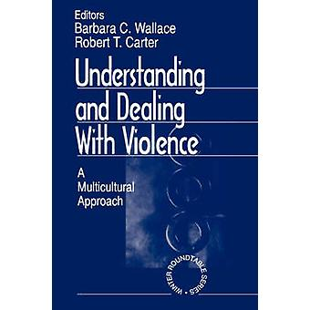 Understanding and Dealing with Violence A Multicultural Approach by Wallace & Barbara C.