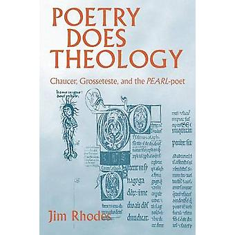 Poetry Does Theology Chaucer Grosseteste and the Pearlpoet by Rhodes & Jim
