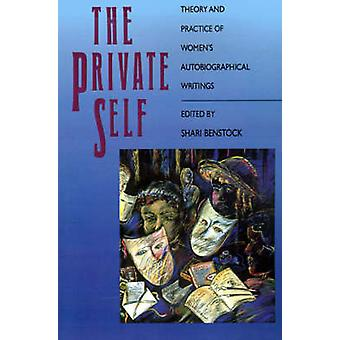 The Private Self Theory and Practice of Womens Autobiographical Writings by Benstock & Shari