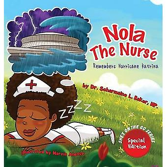 Nola the Nurse Remembers Hurricane Katrina Special Edition by Baker & Dr. Scharmaine L