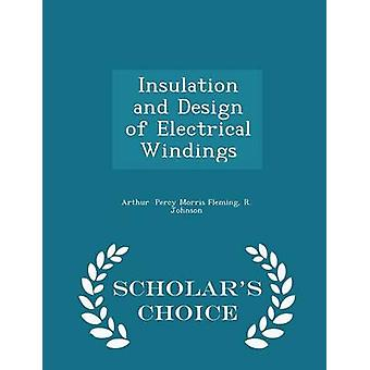 Insulation and Design of Electrical Windings  Scholars Choice Edition by Percy Morris Fleming & R. Johnson & Arthur