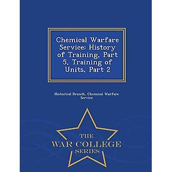 Chemical Warfare Service History of Training Part 5 Training of Units Part 2  War College Series by Historical Branch & Chemical Warfare Serv
