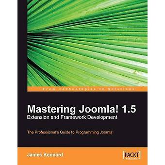 Padroneggiare Joomla 1.5 Estensione e sviluppo del framework di James Kennard