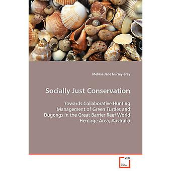 Socially Just Conservation  Towards Collaborative Hunting Management of Green Turtles and Dugongs in the Great Barrier Reef World Heritage Area Australia by NurseyBray & Melissa Jane