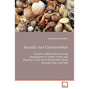 Socialmente giusta conservazione verso una gestione collaborativa caccia di tartarughe e dugonghi nella grande barriera corallina World Heritage Area Australia da Jane NurseyBray & Melissa