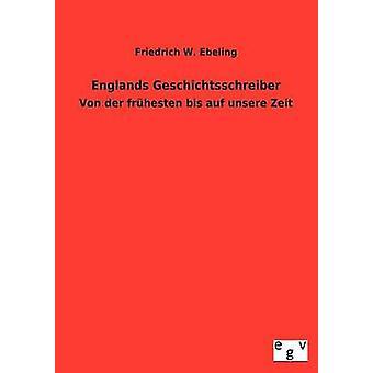 Englands Geschichtsschreiber von Ebeling & Friedrich W.