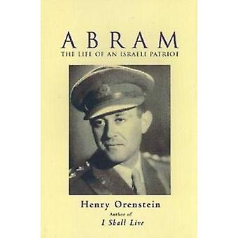 Abram - The Life of an Israeli Patriot by Henry Orenstein - 9780825305
