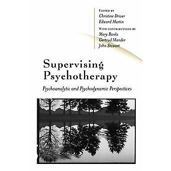 Supervising Psychotherapy Psychoanalytic and Psychodynamic Perspectives by Martin & Edward
