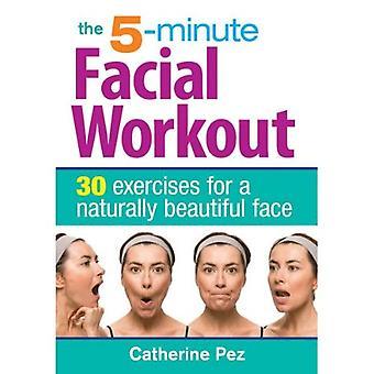 5 minuters ansiktsbehandling träning: 30 övningar för ett naturligt vackert ansikte