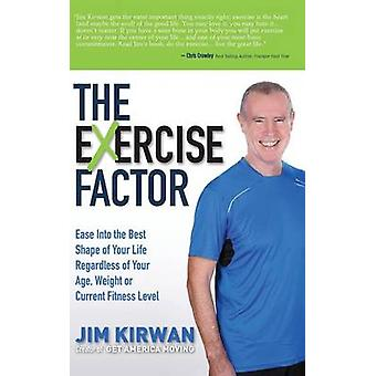 The eXercise Factor Ease Into the Best Shape of Your Life Regardless of Your Age Weight or Current Fitness Level by Kirwan & Jim