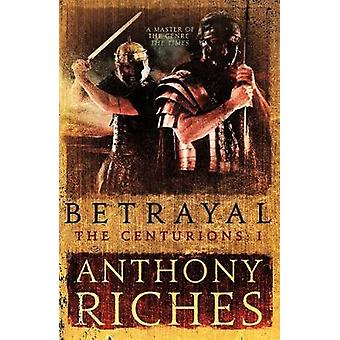 Betrayal The Centurions I by Anthony Riches