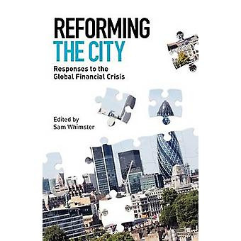 Reforming the City Responses to the Global Financial Crisis by Whimster & Sam