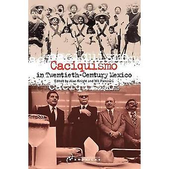 Caciquismo in TwentiethCentury Mexico by Knight & Alan