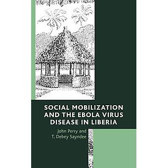 Social Mobilization and the Ebola Virus Disease in Liberia by Perry & John