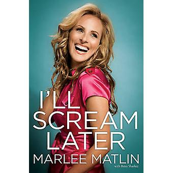 Ill Scream Later by Marlee Matlin